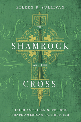 The Shamrock and the Cross: Irish American Novelists Shape American Catholicism