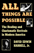 All Things Are Possible: The Healing and Charismatic Revivals in Modern America