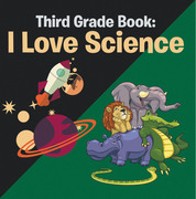 Third Grade Book: I Love Science: Science for Kids 3rd Grade Books