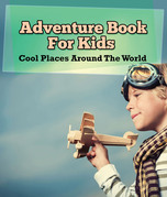Adventure Book For Kids: Cool Places Around The World: World Travel Book
