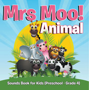 Mrs. Moo! Animal: Sounds Book for Kids (Preschool - Grade 4): Early Learning Books K-12