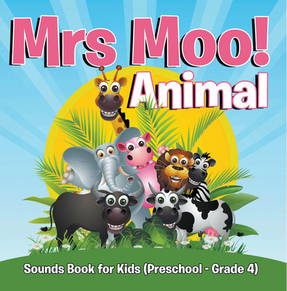 Mrs. Moo! Animal: Sounds Book for Kids (Preschool - Grade 4): Early Learning Books K-12
