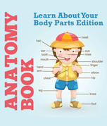 Anatomy Book: Learn About Your Body Parts Edition: Human Body Reference Book for Kids