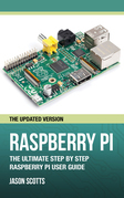 Raspberry Pi :The Ultimate Step by Step Raspberry Pi User Guide (The Updated Version )