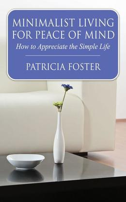 Minimalist Living for Peace of Mind: How to Appreciate the Simple Life