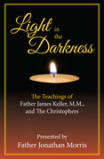 Light in the Darkness: The Teachings of Father James Keller, M.M., and The Christophers
