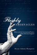 Fleshly Tabernacles: Milton and the Incarnational Poetics of Revolutionary England