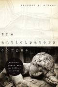 Anticipatory Corpse, The: Medicine, Power, and the Care of the Dying
