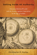 Setting Aside All Authority: Giovanni Battista Riccioli and the Science against Copernicus in the Age of Galileo