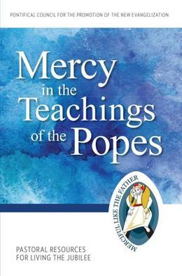 Mercy in the Teachings of the Popes: Pastoral Resources for Living the Jubilee