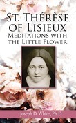 St. Therese of Lisieux: Meditations with the Little Flower
