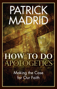 How to Do Apologetics: Making the Case for Our Faith