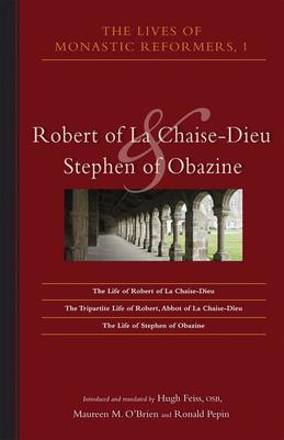 Lives Of Monastic Reformers, 1: Robert of La Chaise-Dieu and Stephen of Obazine