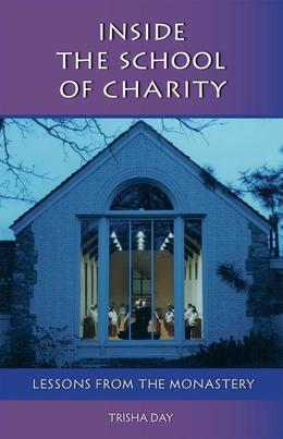 Inside The School Of Charity: Lessons from the Monastery