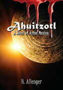Ahuitzotl: A Novel of Aztec Mexico