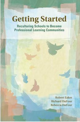 Getting Started: Reculturing Schools to Become Professional Learning Communities