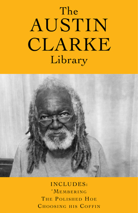 The Austin Clarke Library: 'Membering / The Polished Hoe / Choosing His Coffin