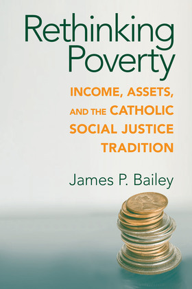 Rethinking Poverty: Income, Assets, and the Catholic Social Justice Tradition