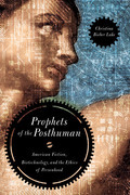 Prophets of the Posthuman: American Fiction, Biotechnology, and the Ethics of Personhood