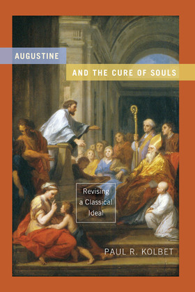 Augustine and the Cure of Souls: Revising a Classical Ideal
