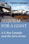 Requiem for a Giant: A.V. Roe Canada and the Avro Arrow