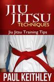 Jiu Jitsu Techniques: Jiu Jitsu Training Tips