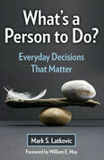 What's a Person To Do? Everyday Decisions That Matter