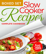 Slow Cooker Recipes Complete Cookbook (Boxed Set): 3 Books In 1 Over 100 Great Tasting Slow Cooker Recipes