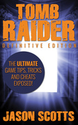 Tomb Raider: Definitive Edition: The Ultimate Game Tips, Tricks and Cheats Exposed!
