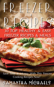 Freezer Recipes: 30 Top Healthy & Easy Freezer Recipes & Meals Revealed ( Save Time & Money with This Freezer Cooking Recipes Now!)