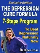 Depression Cure: The Depression Cure Formula : 7Steps To Beat Depression Naturally Now Exclusive Edition
