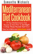 Mediterranean Diet Cookbook: 70 Top Mediterranean Diet Recipes & Meal Plan To Eat Right & Drop Those Pounds Fast Now!: ( 7 Bonus Tips For Mediterranea