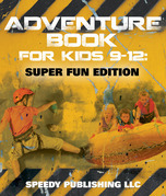 Adventure Book For Kids 9-12: Super Fun Edition