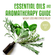 Essential Oils and Aromatherapy Guide (Boxed Set): Weight Loss and Stress Relief