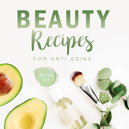 Beauty Recipes for Anti Aging (Boxed Set)