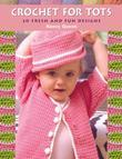 Crochet for Tots: 20 Fresh and Fun Designs