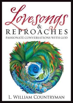 Lovesongs and Reproaches: Passionate Conversations with God