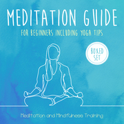 Meditation Guide for Beginners Including Yoga Tips (Boxed Set): Meditation and Mindfulness Training