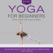 Yoga for Beginners With Over 100 Yoga Poses (Boxed Set): Helps with Weight Loss, Meditation, Mindfulness and Chakras
