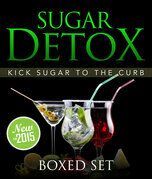 Sugar Detox: KICK Sugar To The Curb (Boxed Set): Sugar Free Recipes and Bust Sugar Cravings with this Diet Plan