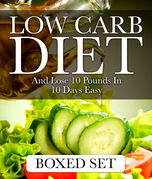 Low Carb Diet And Lose 10 Pounds In 10 Days Easy: 3 Books In 1 Boxed Set - 2015 Weight Loss Recipes