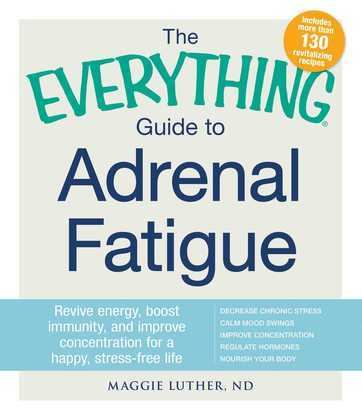 The Everything Guide to Adrenal Fatigue