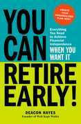 You Can Retire Early!: Everything You Need to Achieve Financial Independence When You Want It