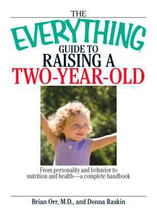 The Everything Guide To Raising A Two-Year-Old
