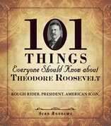 101 Things Everyone Should Know about Theodore Roosevelt