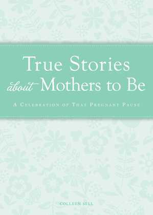 True Stories about Mothers to Be