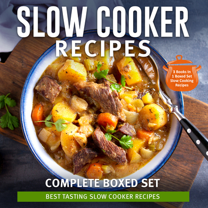 Slow Cooker Recipes Complete Boxed Set - Best Tasting Slow Cooker Recipes: 3 Books In 1 Boxed Set Slow Cooking Recipes