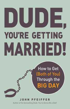 Dude, You're Getting Married!