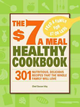 The $7 a Meal Healthy Cookbook