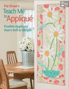 Pat Sloan's Teach Me to Applique: Fusible Applique That's Soft and Simple